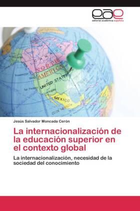 La internacionalización de la educación superior en el contexto global - La internacionalización, necesidad de la sociedad del conocimiento - Moncada Cerón, Jesús Salvador