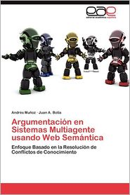 Argumentacion En Sistemas Multiagente Usando Web Semantica - Andr's Mu?oz, Andres Munoz, Juan A. Bot?a