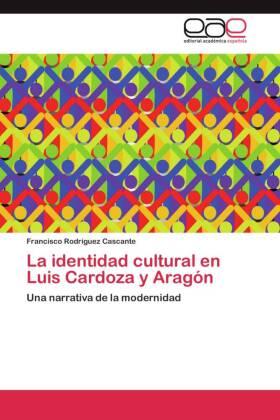La identidad cultural en Luis Cardoza y Aragón - Una narrativa de la modernidad - Rodríguez Cascante, Francisco