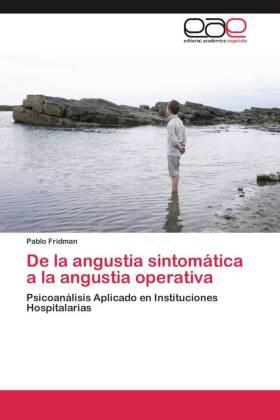 De la angustia sintomática a la angustia operativa - Psicoanálisis Aplicado en Instituciones Hospitalarias - Fridman, Pablo