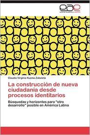La Construccion de Nueva Ciudadania Desde Procesos Identitarios - Claudia Virginia Kuzma Zabaleta