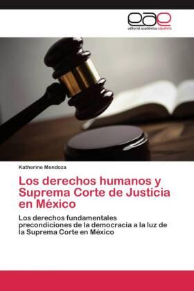 Los derechos humanos y Suprema Corte de Justicia en México - Los derechos fundamentales precondiciones de la democracia a la luz de la Suprema Corte en México