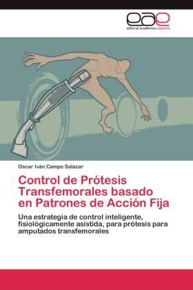 Control de Prótesis Transfemorales basado en Patrones de Acción Fija - Una estrategia de control inteligente, fisiológicamente asistida, para prótesis para amputados transfemorales - Campo Salazar, Oscar Iván