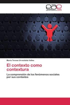 El contexto como contextura - La comprensión de los fenómenos sociales por sus contextos