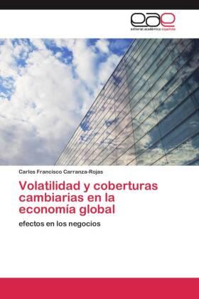 Volatilidad y coberturas cambiarias en la economía global - efectos en los negocios - Carranza-Rojas, Carlos Francisco