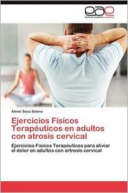 Ejercicios Fisicos Terapeuticos En Adultos Con Atrosis Cervical - Alexei Sosa Solano