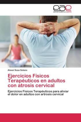 Ejercicios Físicos Terapéuticos en adultos con atrosis cervical - Ejercicios Físicos Terapéuticos para aliviar el dolor en adultos con artrosis cervical