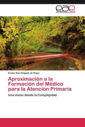 Aproximación a la Formación del Médico para la Atención Primaria - Una visión desde la Complejidad - Roa Delgado de Rojas, Evelyn