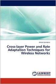 Cross-Layer Power And Rate Adaptation Techniques For Wireless Networks