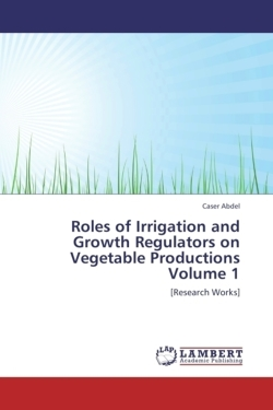 Roles of Irrigation and Growth Regulators on Vegetable Productions  Volume 1