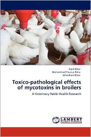 Toxico-Pathological Effects Of Mycotoxins In Broilers - Sajid Umar, Iahtasham Khan, Muhammad Younus Rana
