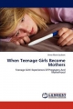 When Teenage Girls Become Mothers - Anne-Marie Joubert