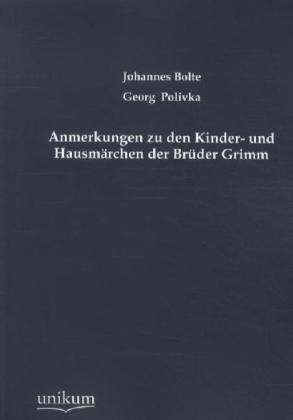 Anmerkungen zu den Kinder- und Hausmärchen der Brüder Grimm - Bolte, Johannes / Polivka, Georg