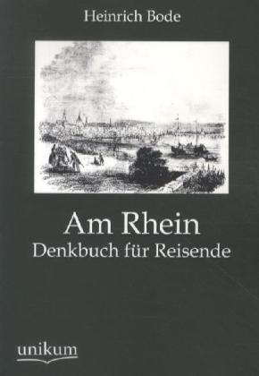 Am Rhein - Denkbuch für Reisende - Bode, Heinrich