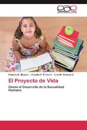 El Proyecto de Vida - Desde el Desarrollo de la Sexualidad Humana - Mejía L., Claudia M. / Prieto V., Claudia P. / Posada C., Lina M.
