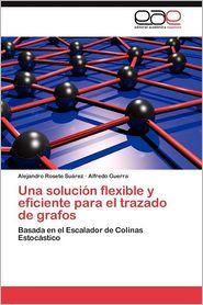 Una Solucion Flexible y Eficiente Para El Trazado de Grafos - Alejandro Rosete Su?rez, Alfredo Guerra