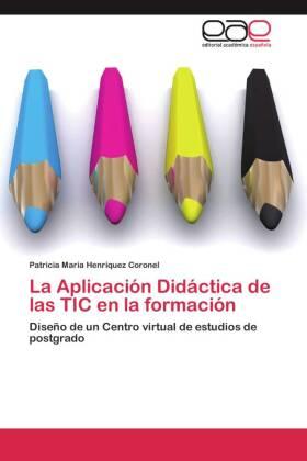 La Aplicación Didáctica de las TIC en la formación - Diseño de un Centro virtual de estudios de postgrado - Henríquez Coronel, Patricia María