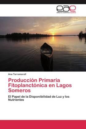 Producción Primaria Fitoplanctónica en Lagos Someros - El Papel de la Disponibilidad de Luz y los Nutrientes - Torremorell, Ana