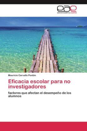 Eficacia escolar para no investigadores - factores que afectan el desempeño de los alumnos - Carvallo Pontón, Mauricio