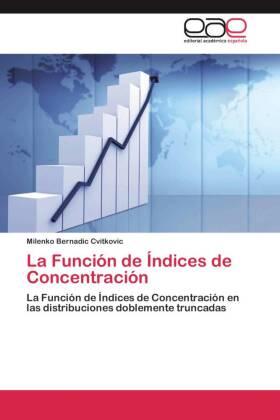 La Función de Índices de Concentración - La Función de Índices de Concentración en las distribuciones doblemente truncadas - Bernadic Cvitkovic, Milenko