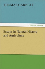 Essays in Natural History and Agriculture - Thomas Garnett