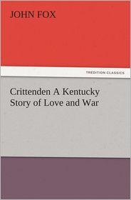 Crittenden A Kentucky Story of Love and War - John Fox