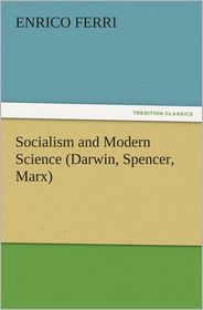 Socialism and Modern Science (Darwin, Spencer, Marx) - Enrico Ferri