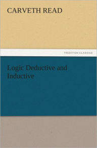 Logic Deductive and Inductive - Carveth Read