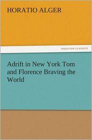 Adrift in New York Tom and Florence Braving the World - Horatio Alger