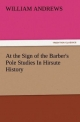 At the Sign of the Barber's Pole Studies In Hirsute History - William Andrews