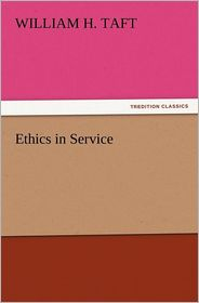 Ethics in Service - William H. Taft