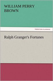 Ralph Granger's Fortunes - William Perry Brown