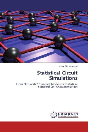Statistical Circuit Simulations - From  Atomistic  Compact Models to Statistical Standard Cell Characterisation