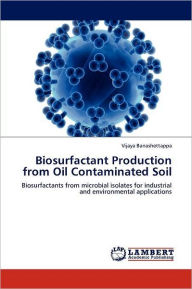 Biosurfactant Production from Oil Contaminated Soil - Vijaya Banashettappa