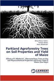 Parkland Agroforestry Trees On Soil Properties And Yield Of Maize - Belay Manjur Gebru, Tesfaye Abebe, Abdu Abdelkadir