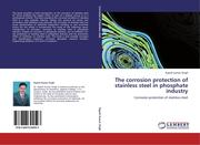 Singh, Rajesh Kumar: The corrosion protection of stainless steel in phosphate industry