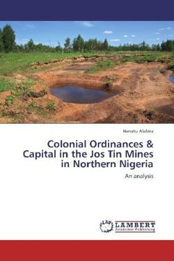 Colonial Ordinances & Capital in the Jos Tin Mines in Northern Nigeria: An analysis