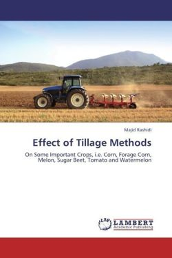 Effect of Tillage Methods: On Some Important Crops, i.e. Corn, Forage Corn, Melon, Sugar Beet, Tomato and Watermelon