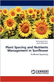 Plant Spacing And Nutrients Management In Sunflower - Muhammad Yasin, Aamir Mahmood