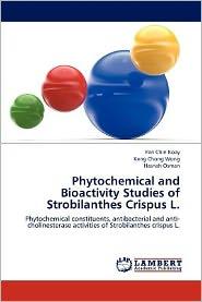 Phytochemical and Bioactivity Studies of Strobilanthes Crispus L. - Yen Chin Koay, Keng Chong Wong, Hasnah Osman