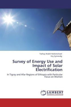 Survey of Energy Use and Impact of Solar Electrification: In Tigray and Afar Regions of Ethiopia with Particular Focus on Women