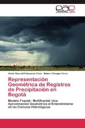 Representación Geométrica de Registros de Precipitación en Bogotá - Modelo Fractal - Multifractal: Una Aproximación Geométrica al Entendimiento de las Ciencias Hidrológicas - Peñaranda Vélez, Victor Manuel / Obregón Neira, Nelson