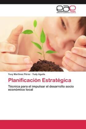 Planificación Estratégica - Técnica para el impulsar el desarrollo socio económico local