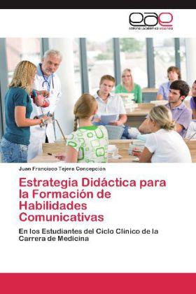 Estrategia Didáctica para la Formación de Habilidades Comunicativas - En los Estudiantes del Ciclo Clínico de la Carrera de Medicina - Tejera Concepción, Juan Francisco