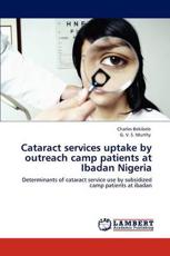 Cataract Services Uptake by Outreach Camp Patients at Ibadan Nigeria - Charles Bekibele