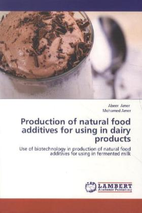 Production of natural food additives for using in dairy products - Use of biotechnology in production of natural food additives for using in fermented milk - Amer, Abeer / Amer, Mohamed