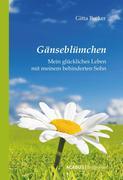 Gitta Becker: Gänseblümchen - Mein glückliches Leben mit meinem behinderten Sohn