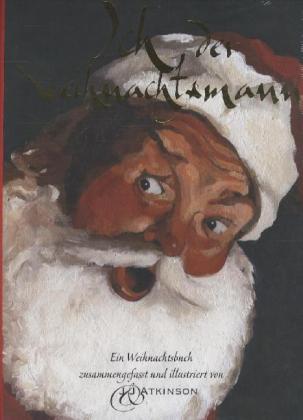 Ich - Der Weihnachtsmann - Ein Weihnachtsbuch (Originaltitel: All About Me, by Me, (Santa Claus)) - Atkinson, Juliette / Atkinson, John
