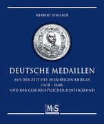 Stricker, Herbert: Deutsche Medaillen aus der Zeit des 30-jährigen Krieges (1618 - 1648) und ihr geschichtlicher Hintergrund