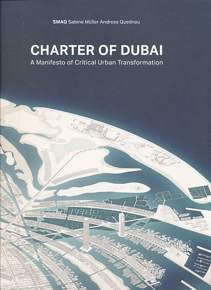 Charter of Dubai. A manifesto of critical urban transformation. SMAQ - Müller, Sabine and Andreas Quednau